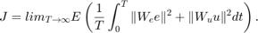 $$ J = lim_{T \rightarrow \infty} E \left( {1 \over T} \int_0^T \| W_e e \|^2 + \| W_u u \|^2 dt \right) . $$
