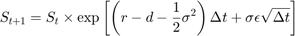 $$S_{t+1} = S_{t} \times \exp{   \left[     \left(r - d - \frac{1}{2}\sigma^2\right)\Delta t     + \sigma \epsilon \sqrt{ \Delta t }   \right] } $$