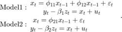 $$\begin{array}{*{20}{l}} {{\rm{Model 1:}}\begin{array}{*{20}{c}} {{x_t} = {\phi _{11}}{x_{t - 1}} + {\phi _{12}}{x_{t - 1}} + {\varepsilon _t}}\\ {{y_t} - {\beta _1}{z_t} = {x_t} + {u_t}} \end{array}}\\ {{\rm{Model 2:}}\begin{array}{*{20}{c}} {{x_t} = {\phi _{21}}{x_{t - 1}} + {\varepsilon _t}}\\ {{y_t} - {\beta _2}{z_t} = {x_t} + {u_t}} \end{array}} \end{array}.$$