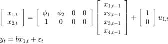 $$\begin{array}{l} \left[ {\begin{array}{*{20}{c}} {{x_{1,t}}}\\ {{x_{2,t}}} \end{array}} \right] = \left[ {\begin{array}{*{20}{c}} {{\phi _1}}&{{\phi _2}}&0&0\\ 1&0&0&0 \end{array}} \right]\left[ {\begin{array}{*{20}{c}} {{x_{1,t - 1}}}\\ {{x_{2,t - 1}}}\\ {{x_{3,t - 1}}}\\ {{x_{4,t - 1}}} \end{array}} \right] + \left[ {\begin{array}{*{20}{c}} 1\\ 0 \end{array}} \right]{u_{1,t}}\\ {y_t} = b{x_{1,t}} + {\varepsilon _t} \end{array}$$