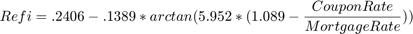 $$ Refi=.2406-.1389*arctan(5.952*(1.089- \frac{CouponRate}{MortgageRate})) $$