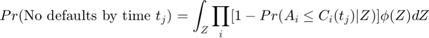$$Pr ( \mbox{No defaults by time } t_j )$$ $$= \int_Z \prod_i [1 - Pr (A_i \leq C_i(t_j)   Z)] \phi(Z) dZ$$