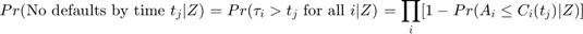 $$Pr (\mbox{No defaults by time } t_j   Z )$$ $$= Pr ( \tau_i > t_j \mbox{ for all } i   Z )$$ $$= \prod_i [ 1 - Pr (A_i \leq C_i(t_j)   Z) ]$$