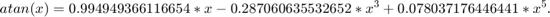 $$ atan(x) = 0.994949366116654*x - 0.287060635532652*x^{3}    + 0.078037176446441*x^{5}. $$