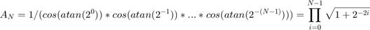 $$ A_{N} = 1/(cos(atan(2^{0}))*cos(atan(2^{-1}))*...*cos(atan(2^{-(N-1)})))  = \prod_{i=0}^{N-1}{\sqrt{1+2^{-2i}}}  $$