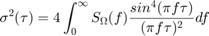 $$\sigma^2(\tau) = 4\int_{0}^{\infty}S_\Omega(f) \frac{sin^4(\pi f\tau)}{(\pi f\tau)^2}df$$