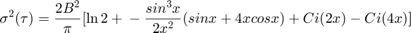 $$\sigma^2(\tau) = \frac{2B^2}{\pi}[\ln{2} + \\ -\frac{sin^3x}{2x^2}(sinx + 4xcosx) + Ci(2x) - Ci(4x)]$$