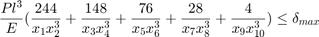 $$\frac{Pl^3}{E}(\frac{244}{x_1x_2^3} + \frac{148}{x_3x_4^3} + \frac{76}{x_5x_6^3} + \frac{28}{x_7x_8^3} + \frac{4}{x_9x_{10}^3}) \leq \delta_{max}$$