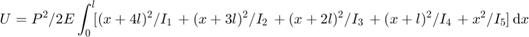 $$U = P^2/2E \int_0^l \! [(x+4l)^2/I_1 \,             + (x+3l)^2/I_2 \,             + (x+2l)^2/I_3 \,             + (x+l)^2/I_4 \,             + x^2/I_5 ]\, \mathrm{d} x$$