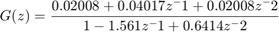$$G(z) = \frac{0.02008 + 0.04017 z^-1 + 0.02008 z^-2}{ 1 - 1.561 z^-1 + 0.6414 z^-2}$$
