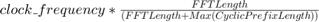 $clock\_frequency * \frac{FFTLength}{(FFTLength + Max(CyclicPrefixLength))}$