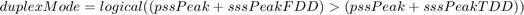 $duplexMode = logical((pssPeak + sssPeakFDD)>(pssPeak +sssPeakTDD))$
