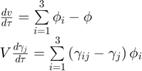 $$\begin{array}{l} \frac{{dv}}{{d\tau }} = \sum\limits_{i = 1}^3 {{\phi _i}}  - \phi \\ V\frac{{d{\gamma _j}}}{{d\tau }} = \sum\limits_{i = 1}^3 {\left( {{\gamma _{ij}} - {\gamma _j}} \right){\phi _i}} \end{array}$$