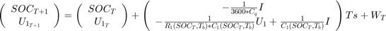 $$ \left( \begin{array}{cc}   SOC_{T+1} \\   U_{1_{T+1}} \end{array} \right) = \left( \begin{array}{cc}   SOC_{T} \\   U_{1_{T}} \end{array} \right) + \left( \begin{array}{cc}   -\frac{1}{3600*C_q}I \\   -\frac{1}{R_1(SOC_T,T_b)*C_1(SOC_T,T_b)}U_1+\frac{1}{C_1(SOC_T,T_b)} I \end{array} \right)Ts + W_T $$