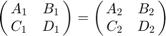 $$\left( {\matrix{   {{A_1}} & {{B_1}}  \cr    {{C_1}} & {{D_1}}  \cr } } \right) = {\left( {\matrix{   {{A_2}} & {{B_2}}  \cr    {{C_2}} & {{D_2}}  \cr  } } \right)}$