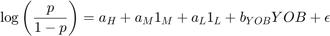 $$\log\left( \frac{p}{1-p} \right) = a_H + a_M 1_M + a_L 1_L + b_{YOB} YOB + \epsilon$$