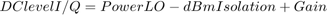 $$DC level I/Q= PowerLO-dBmIsolation+Gain $$