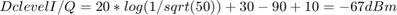 $$ Dc level I/Q = 20*log(1/sqrt(50)) + 30 -90 +10 = -67dBm $$