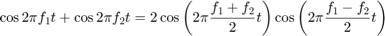 $$\cos{2\pi f_1 t}+\cos{2\pi f_2 t}=2\cos{\left(2\pi\frac{f_1+f_2}{2}t    \right)}\cos{\left(2\pi\frac{f_1-f_2}{2}t\right)}$$