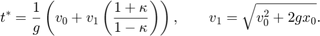 $$ t^* = \frac{1}{g}\left(v_0+ v_1\left(\frac{1+\kappa}{1-\kappa}\right) \right),\qquad v_1=\sqrt{v_0^2+2gx_0}. $$