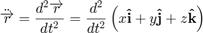 $$ \ddot{\overrightarrow{r}} = \frac{d^2 \overrightarrow{r}}{d t^2}= \frac{d^2}{d t^2} \left( x\mathbf{\hat{i}} + y\mathbf{\hat{j}} + z\mathbf{\hat{k}} \right) $$