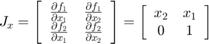 $$ J_x  = \left[ {\begin{array}{*{20}c}    {\frac{{\partial f_1 }}{{\partial x_1 }}} & {\frac{{\partial f_1 }}{{\partial x_2 }}}  \\    {\frac{{\partial f_2 }}{{\partial x_1 }}} & {\frac{{\partial f_2 }}{{\partial x_2 }}}  \\ \end{array}} \right] = \left[ {\begin{array}{*{20}c}    {x_2 } & {x_1 }  \\    0 & 1  \\ \end{array}} \right] $$