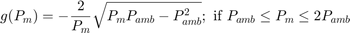 $$g(P_m) = -\frac{2}{P_m} \sqrt{P_m P_{amb} - P^2_{amb}}; \mbox{ if } P_{amb} \le P_m \le 2P_{amb} $$