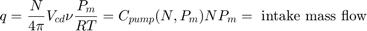 $$q=\frac{N}{4\pi}V_{cd}\nu \frac{P_m}{RT} = C_{pump}(N,P_m) N P_m = \mbox{ intake mass flow}$$