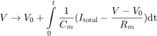 $$ V \rightarrow V_0 + \int\limits_0^t \frac{1}{C_m} (I_{\rm total} - \frac{V-V_0}{R_m}) \rm{d}t  $$