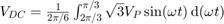 $V_{DC}=\frac{1}{2\pi/6} \int_{2\pi/3}^{\pi/3} \sqrt{3} V_P \,\mathrm{sin}(\omega t) \,\mathrm{d}(\omega t)$