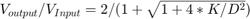 $V_{output}/V_{Input} = 2/(1 + \sqrt{1 + 4*K/D^2})$