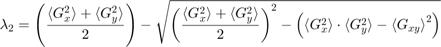 $$ \lambda_2 = \left( \frac{{\langle G_x^2 \rangle} + {\langle G_y^2 \rangle}}{2} \right) - \sqrt{ \left( {\frac{{\langle G_x^2 \rangle} + {\langle G_y^2 \rangle}}{2}} \right)^2 - \left( {\langle G_x^2 \rangle} \cdot {\langle G_y^2 \rangle} - {\langle G_{xy} \rangle}^2 \right)} $$