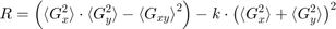 $$ R = \left( {\langle G_x^2 \rangle} \cdot {\langle G_y^2 \rangle} - {\langle G_{xy} \rangle}^2 \right) - k \cdot \left( {\langle G_x^2 \rangle} + {\langle G_y^2 \rangle} \right)^2 $$