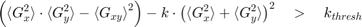 $$ \left( {\langle G_x^2 \rangle} \cdot {\langle G_y^2 \rangle} - {\langle G_{xy} \rangle}^2 \right) - k \cdot \left( {\langle G_x^2 \rangle} + {\langle G_y^2 \rangle} \right)^2 \quad > \quad k_{thresh} $$