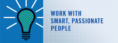 Work with smart, passionate people