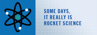 Some days, it really is rocket science