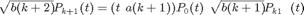 $$\sqrt{b(k+2)} P_{k+1}(t) = (t - a(k+1)) P_{0}(t) - \sqrt{b(k+1)} P_{k-1}(t)$$