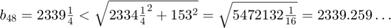 $b_{48}=2339\frac{1}{4}                            < \sqrt{2334\frac{1}{4}^2+153^2}                            = \sqrt{5472132\frac{1}{16}}                            = 2339.259\ldots$