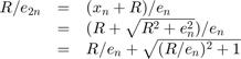 $\begin{array}{rcl}    R/e_{2n} &=& (x_n+R)/e_n                  \\             &=& (R + \sqrt{R^2+e_n^2})/e_n   \\             &=& R/e_n + \sqrt{(R/e_n)^2+1} \end{array}$