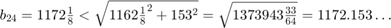 $b_{24}=1172\frac{1}{8}                            < \sqrt{1162\frac{1}{8}^2+153^2}                            = \sqrt{1373943\frac{33}{64}}                            = 1172.153\ldots$