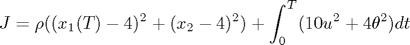 $$J=\rho((x_1(T)-4)^2+(x_2-4)^2)+\int_0^T(10u^2+4\theta^2)dt$$