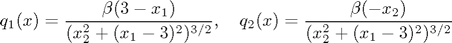 $$q_1(x) = \frac{\beta(3-x_1)}{(x_2^2+(x_1-3)^2)^{3/2}}, \quad q_2(x) = \frac{\beta(-x_2)}{(x_2^2+(x_1-3)^2)^{3/2}}$$