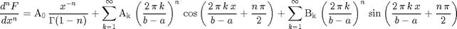 $$\frac{d^{n}F}{dx^{n}}=\mathrm{A_0}\, \frac{x^{-n}}{\Gamma(1-n)} + \sum_{k=1}^{\infty} \mathrm{A_k}\, \left(\frac{2\, \pi\, k}{b - a}\right)^{n}\, \cos\left(\frac{2\, \pi\, k\, x}{b - a}+\frac{n\, \pi}{2} \right) + \sum_{k=1}^{\infty} \mathrm{B_k}\, \left(\frac{2\, \pi\, k}{b - a}\right)^{n}\, \sin\left(\frac{2\, \pi\, k\, x}{b - a}+\frac{n\, \pi}{2} \right)$$