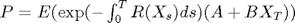 $P=E(\exp(-\int_0^TR(X_s)ds)(A+BX_T))$