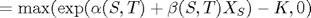 $=\max(\exp(\alpha(S,T) + \beta(S,T)X_S)-K,0)$