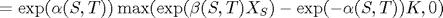 $=\exp(\alpha(S,T))\max(\exp(\beta(S,T)X_S)-\exp(-\alpha(S,T))K,0)$