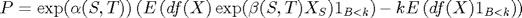 $P=\exp(\alpha(S,T))\left(E\left(df(X)\exp(\beta(S,T)X_S)1_{B<k}\right)-kE\left(df(X)1_{B<k}\right)\right)$