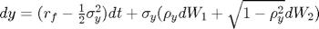 $dy = (r_f - \frac{1}{2}\sigma_y^2)dt + \sigma_y(\rho_ydW_1 + \sqrt{1-\rho_y^2}dW_2)$