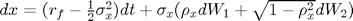 $dx = (r_f - \frac{1}{2}\sigma_x^2)dt + \sigma_x(\rho_xdW_1 + \sqrt{1-\rho_x^2}dW_2)$