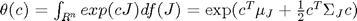 $\theta(c)=\int_{R^n}exp(cJ)df(J)=\exp(c^T\mu_J + \frac{1}{2}c^T\Sigma_Jc)$
